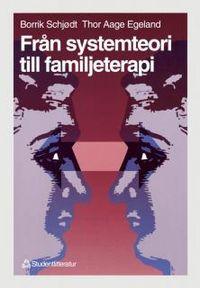 Från systemteori till familjeterapi; Borrik Schjødt, Thor Aage Egeland; 1994