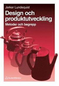Design och produktutveckling - - metoder och begrepp; Jerker Lundequist; 1995