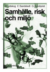 Samhälle, risk och miljö - Sociologiska perspektiv på det moderna samhällets miljöproblem; Rolf Lidskog, Eva Sandstedt, Göran Sundqvist; 1997