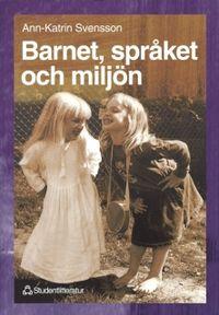 Barnet, språket och miljön; Ann-Katrin Svensson; 1998