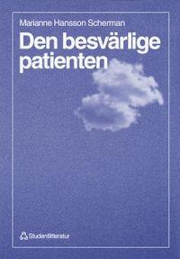 Den besvärlige patienten; Marianne Hansson Scherman; 1998