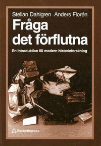 Fråga det förflutna - En introduktion till modern historieforskning; Stellan Dahlgren, Anders Florén; 1996
