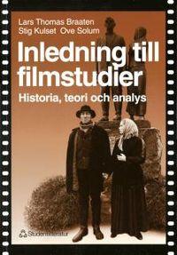 Inledning till filmstudier - Historia, teori och analys; Lars Thomas Braaten, Stig Kulset, Ove Solum; 1997
