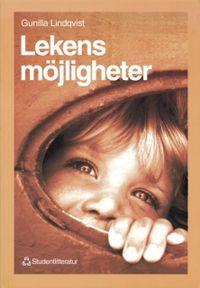 Lekens möjligheter - Om skapande lekpedagogik i förskola och skola; Gunilla Lindqvist; 1998