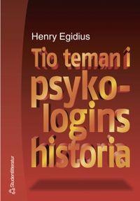 Tio teman i psykologins historia; Henry Egidius; 2001