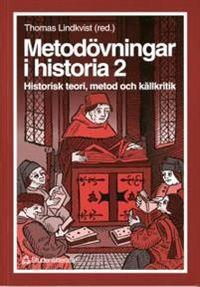 Metodövningar i historia 2 - Historisk teori, metod och källkritik; Thomas Lindkvist, Stig Ekman, Torbjörn Nilsson, Bo Persson, Maria Sjöberg; 1996