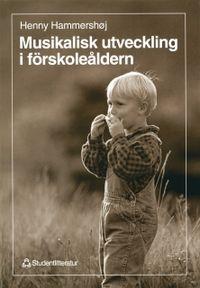 Musikalisk utveckling i förskoleåldern; Henny Hammershøj; 1997