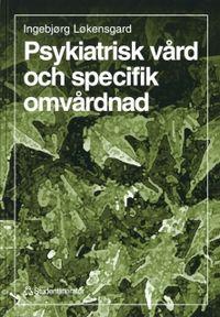 Psykiatrisk vård och specifik omvårdnad; Ingebjörg Lökensgard; 1997