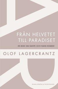 Från helvetet till paradiset; Olof Lagercrantz; 2012