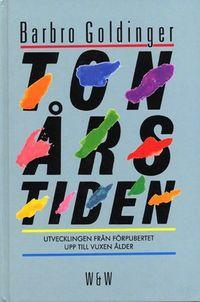 Tonårstiden : utvecklingen från förpubertet upp till vuxen ålder; Barbro Goldinger; 1986