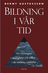 Bildning i vår tid; Bernt Gustavsson; 2003