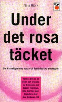 Under det rosa täcket : Om kvinnlighetens vara och feministiska strategier; Nina Björk; 1996