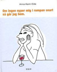 Om ingen nyper mig i rumpan snart går jag hem; Anna-Karin Elde; 1997