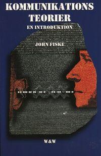 Kommunikationsteorier : en introduktion; John Fiske; 1997
