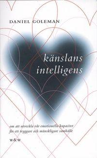 Känslans intelligens : om att utveckla vår emotionella kapacitet för ett tryggare och mänskligare samhälle; Daniel Goleman; 2000