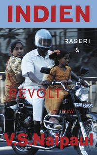 Indien - raseri och revolt; V.S. Naipaul; 1999