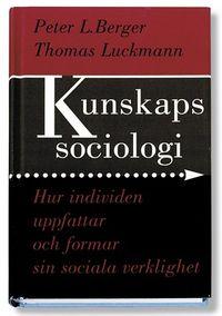 Kunskapssociologi : hur individen uppfattar och formar sin sociala verklighet; Peter Berger, Thomas Luckmann; 1999