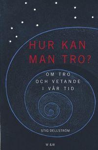 Hur kan man tro?; Stig Dellström; 2001