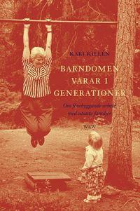 Barndomen varar i generationer; Kari Killén; 2002