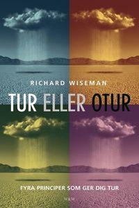 Tur eller otur : Fyra principer som ger dig tur; Richard Wiseman; 2003