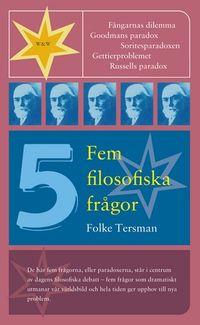 Fem filosofiska frågor; Folke Tersman; 2003