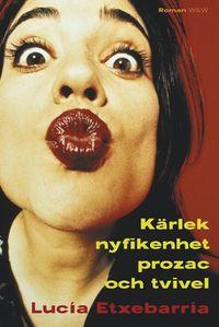 Kärlek, nyfikenhet, prozac och tvivel; Lucia Etxebarria; 2004