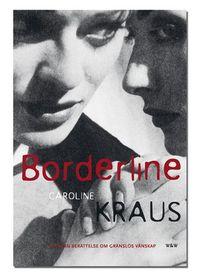 Borderline : en sann berättelse om gränslös vänskap; Caroline Kraus; 2004