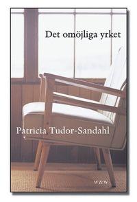 Det omöjliga yrket : om psykoterapi och psykoterapeuter; Patricia Tudor-Sandahl; 2004