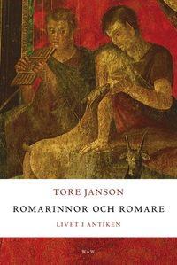 Romarinnor och romare : livet i antiken; Tore Janson; 2006