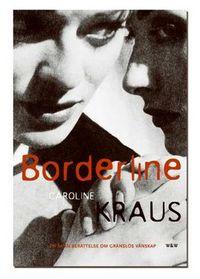 Borderline : En sann berättelse om gränslös vänskap; Caroline Kraus; 2005