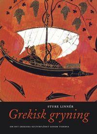 Grekisk gryning : om det hellenska kulturflödet genom tiderna; Sture Linnér; 2005