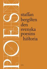 Den svenska poesins historia; Staffan Bergsten; 2007