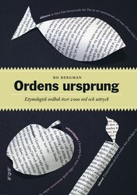 Ordens ursprung : etymologisk ordbok över 2200 ord och uttryck; Bo Bergman; 2007