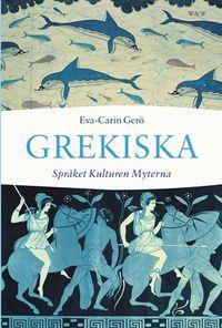 Grekiska : språket, kulturen, myterna; Eva-Carin Gerö; 2008