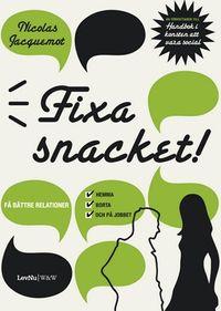Fixa snacket! :  få bättre relationer hemma, borta och på jobbet; Nicolas Jacquemot; 2007