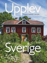 Upplev Sverige : en guide till upplevelser i hela landet; Mats Ottosson, Åsa Ottosson; 2008