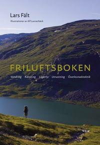 Friluftsboken : praktiska tips och goda råd om vandring, kanoting, orientering, lägerliv och utrustning; Lars Fält; 2007