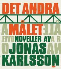 Det andra målet : noveller; Jonas Karlsson; 2007