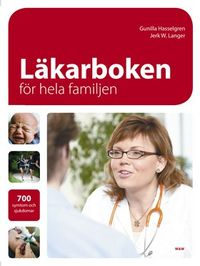 Läkarboken för hela familjen : 700 symptom och sjukdomar; Gunilla Hasselgren, Jerk W Langer; 2008