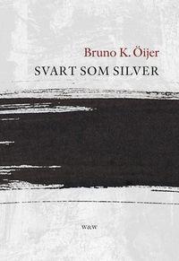 Svart som silver; Bruno K. Öijer; 2008