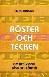 Röster och tecken : om att lyssna, läsa och förstå; Tore Janson; 2009