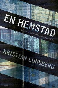 En hemstad : berättelsen om att färdas genom klassmörkret; Kristian Lundberg; 2013