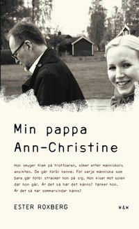 Min pappa Ann-Christine; Ester Roxberg; 2014