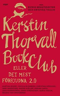 Kerstin Thorvall Book Club eller Det mest förbjudna 2.0; Estrid Bengtsdotter, Kristina Thulin; 2014