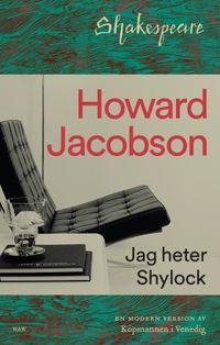 Jag heter Shylock : Köpmannen i Venedig på nytt; Howard Jacobson; 2016
