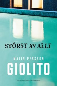 Störst av allt; Malin Persson Giolito; 2016