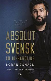 Absolut svensk : en ID-handling; Soran Ismail, Jonas Magnusson; 2017