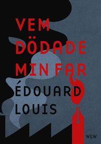 Vem dödade min far; Édouard Louis; 2019