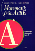 Matematik fr A till E Kurs A; Martin Holmström, Eva Smedhamre; 1997