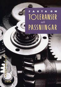 Fakta om Toleranser och passningar Faktabok; Göte Holgerzon; 1997